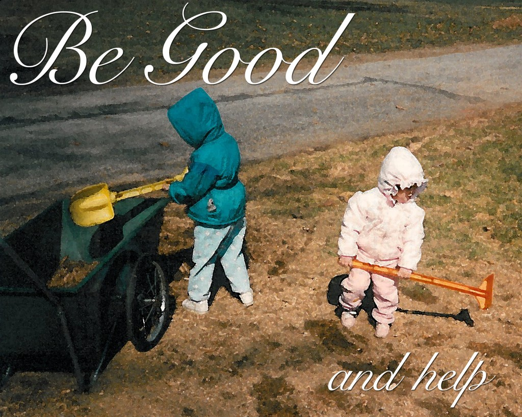 Be Good and help